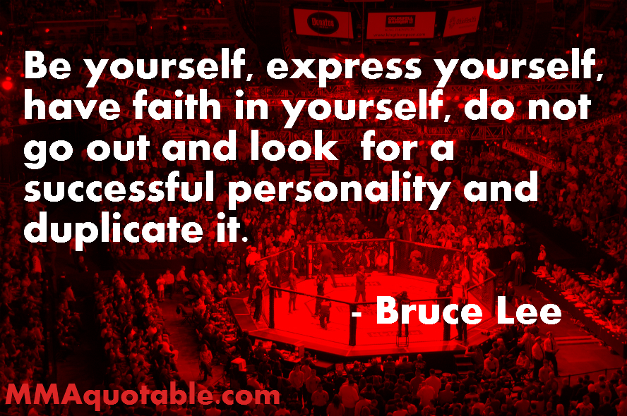 Be Yourself, Express Yourself, Have Faith In Yourself Do Not Go Out And Look For A Successful Personality And Duplicate It. - Bruce Lee