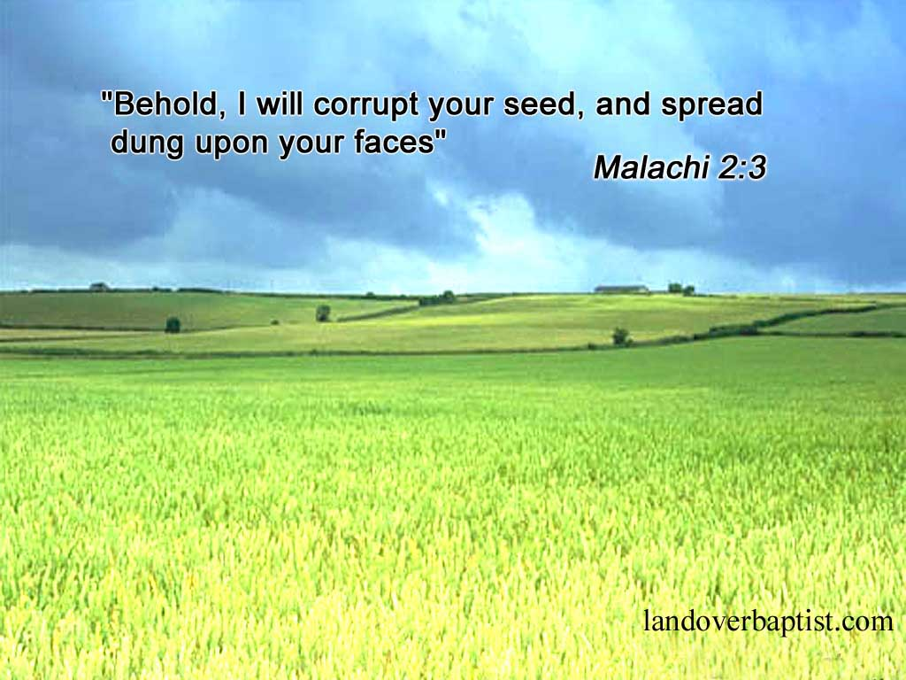 """ Behold, I Will Corrupt Your Seed, And Spread Dung Upon Your Faces "" ~ Bible Quotes"