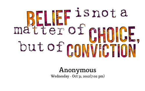 Belief Is Not A Matter Of Choice, But Of Conviction