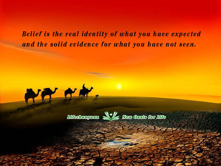 Belief Is The Real Identity Of What You Have Expected And The Solid Evidence For What You Have Not Seen.