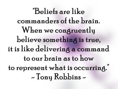 """ Beliefs Are Like Commanders Of The Brain. When We Congruently Believe Something Is True,  It Is Like Delivering A Command To Our Brain As To How To Represent What Is Occurring "" - Tony Robbins"