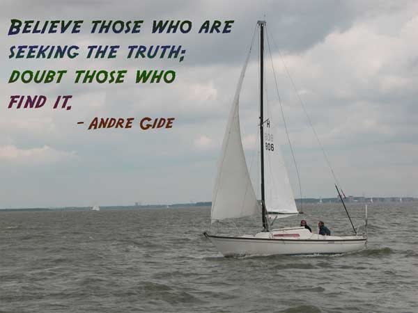 Believe Those Who Are Seeking The Truth, Doubt Those Who Find It. - Andre Gide