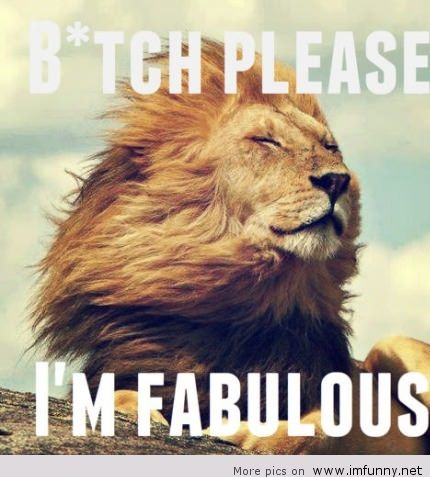 Bitch Please, I'M Fabulous, Animal Quote