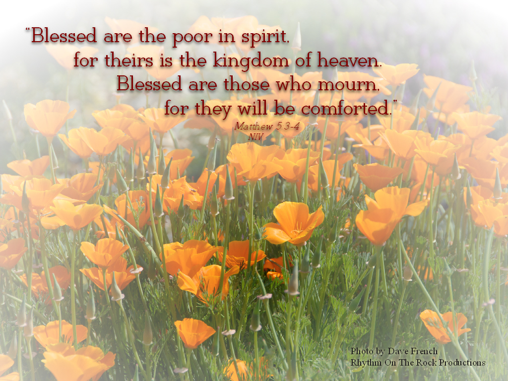 """ Blessed Are The Poor In Spirit, For Theirs Is The Kingdom Of Heaven. Blessed Are Those Who Mourn For They Will Be Comforted "" ~ Bible Quotes"