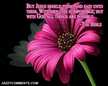But Jesus Beheld Them, And Said Unto Them, With Men This Is Impossible, But With God All Things Are Possible. - The Bible