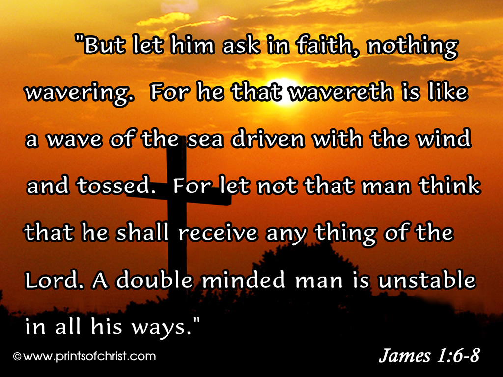 But Let Him Ask In Faith Nothing Wavering For He That Wavereth Is