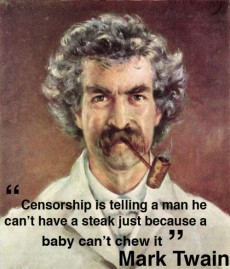 """ Censorship Is Telling A Man He Can't Have A Steak Just Because A Baby Can't Chew It "" - Mark Twain"