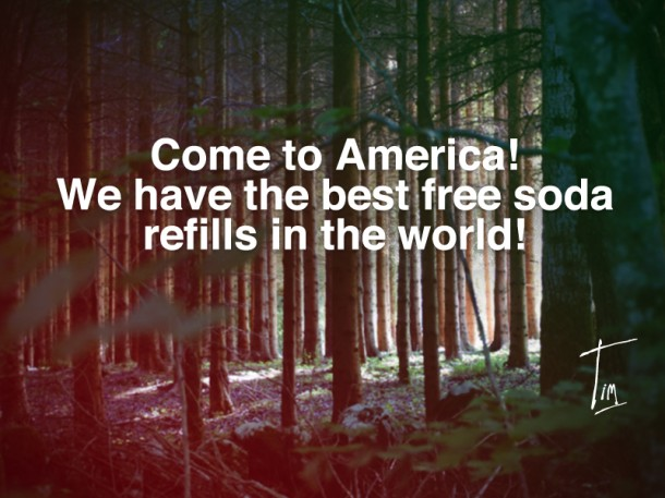 Come To America! We Have The Best Free Soda Refills In The World!