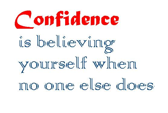 Confidence Is Believing Yourself When No One Else Does