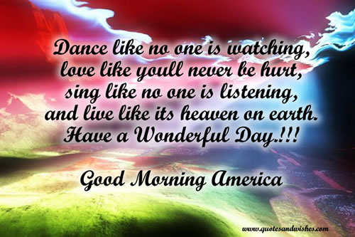 Good Morning America Quotes Images : Dance like no one is watching love you ll never be