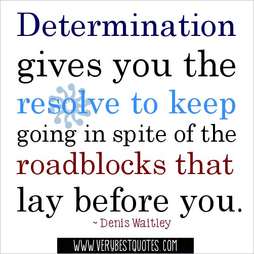 Determination Gives You The Resolve To Keep Going In Spite of The ...