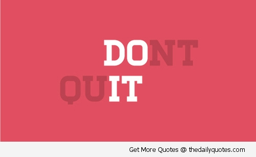 for not quitting inspirational quotes quotesgram