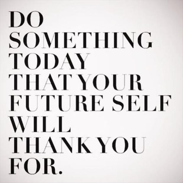 Elegant Do Something Today That Your Future Self Will Thank You For