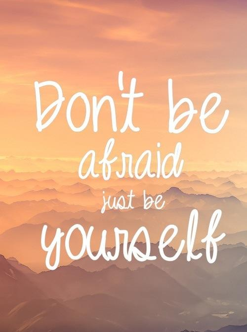 Dont Be Afraid Just Yourself