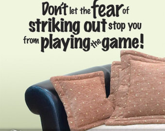 Don't Let The Fear Of Striking Out Stop You From Playing The Game