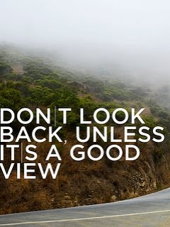 Don't Look Back, Unless It's A Good View