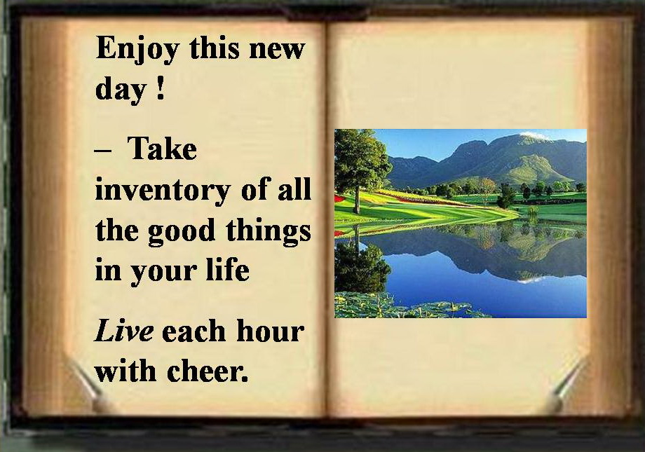 enjoy-this-new-day-take-inventory-of-all-the-good-things-in-your-life-live-each-hour-with-cheer.jpg