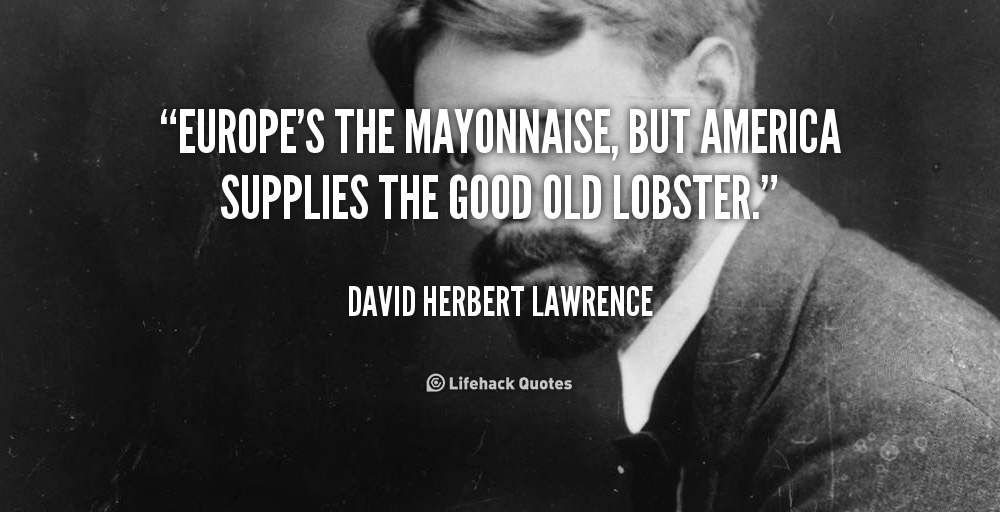 """Europe's The Mayonnaise But America Supplies The Good Old Lobster"""