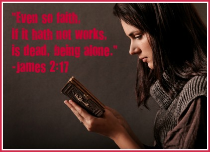 """"""" Even So Faith, If It Hath Not Works, Is Dead, Being Alone. """" ~ Bible Quotes"""
