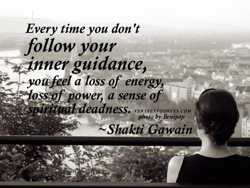 Every Time You Don't Follow Your Inner Guidance, You Feel A Loss Of Energy, Loss Of Power, A Sense Of Spiritual Deadness . - Shakti Gawain