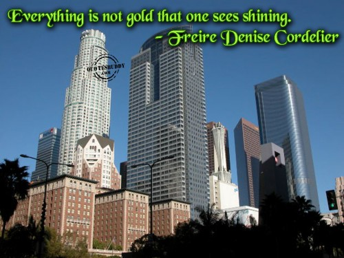 Everything Is Not Gold That One Sees Shining.