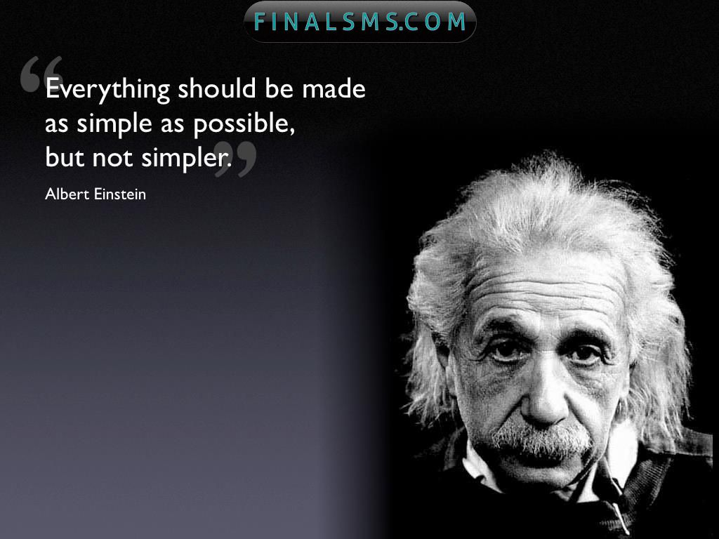 """Everything Should Be Made As Simple As Possible, But Not Simpler"""