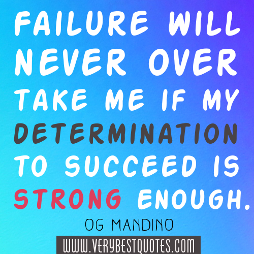Failure Will Never Over Take Me If My Determination To Succeed Is Strong Enough