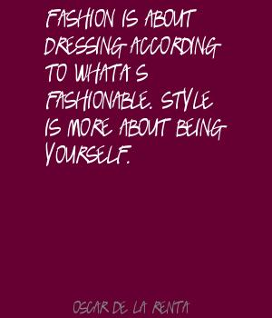 Fashion Is About Dressing According To What's-Fashionable. Style Is More About Being Yourself.
