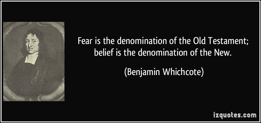 Fear Is The Denomination Of The Old-Testament, Belief Is The Denomination Of The New Benjamin Whichcote
