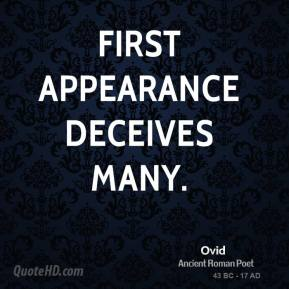 First Appearance Deceives Many. - Ovid