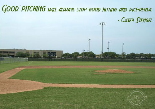 Good Pitching Will Always Stop Good Hitting And Vice-Versa.