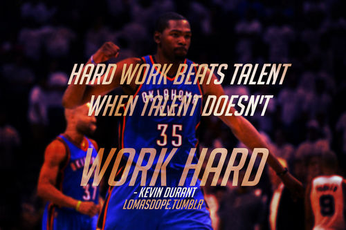 Hard Work Beats Talent When Talent Doesn't Work Hard - Kevin Durant