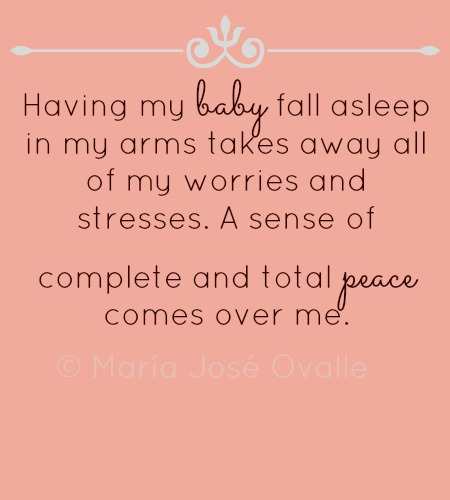 Having My Baby Fall Asleep In My Arms Takes Away All Of My Worries And Stresses. A Sense Of Complete And Total Peace Comes Over Me.