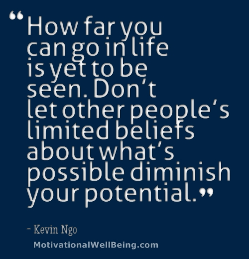 """""""How Far You Can Go In Life Is Yet To Be Seen. Don't Let Other People's Limited Beliefs About What's Possible Diminish Your Potential"""""""