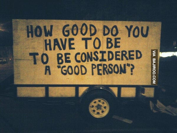"I Am A Good Person Quotes: How Good Do You Have To Be Considered A ""Good Person"
