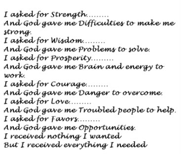 I Asked For Strength And God Gave Me Difficulties To Make Me Strong, I Asked For Wisdom And God Gave Me Problems To Solve…