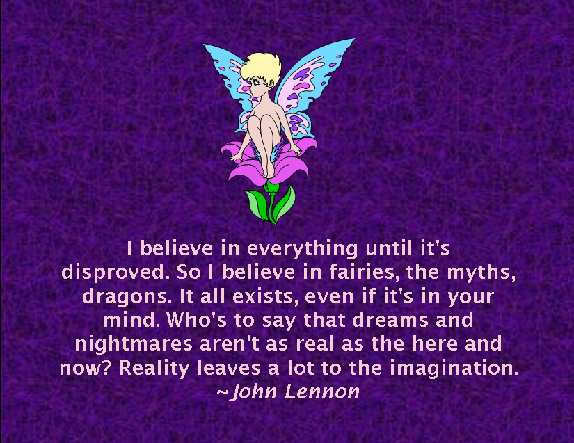 I Believe In Everything Until It's Disproved. So I Believe In Fairies, The Myths, Dragons. It All Exists, Even If It's In Your Mind… - John Lennon