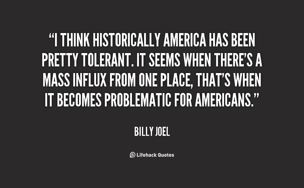 """I Think Historically America Has Been Pretty Tolerant. It Seems When There's A Mass Influx From One Place, That's When It Becomes Problematic For Americans"""