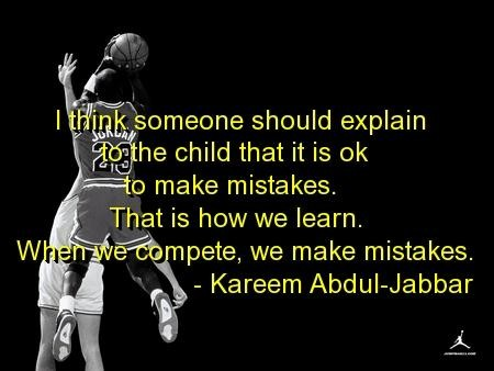 I Think Someone Should Explain To The Child That It Is Ok To Make Mistakes. That Is How We Learn. When We Complete, We Make Mistakes. - Kareem Abdul-Jabbar