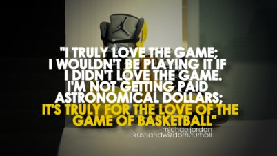 """"""" I Truly Love The Game, I Wouldn't Be Playing It If I Didn't Love The Game. I'm Not Getting Paid Astronomical Dollars, It's Truly For  The Love Of The Game Of Basketball """""""
