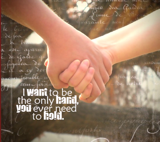 I Want To Be The Only Hand You Ever Need To Hold