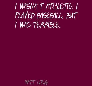 I Wasn't Athletic. I Played Baseball, But I Was Terrible