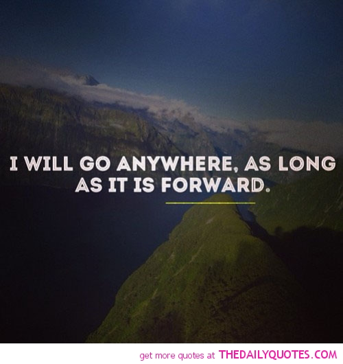 I Will Go Anywhere As Long As It Is Forward Quotespictures Com
