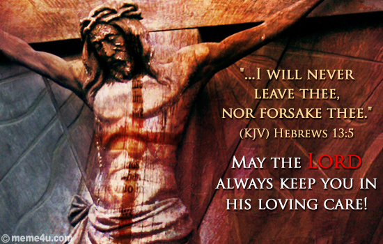 """  I Will Never Leave Thee. Nor Forsake Thee "" May The Lord Always Keep You In His Loving Care ~ Bible Quotes"