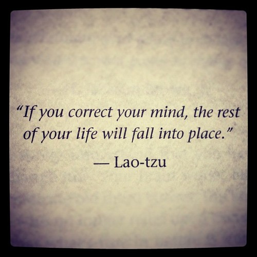"""If You Correct Your Mind, The Rest Of Your Life Will Fall Into Place"""