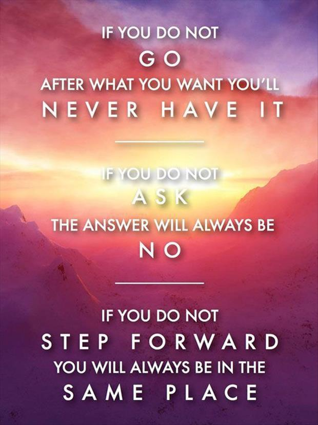 If You Do Not Go After What You Want You'll Never Have It