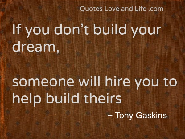 if you don t build your dream someone will hire you to