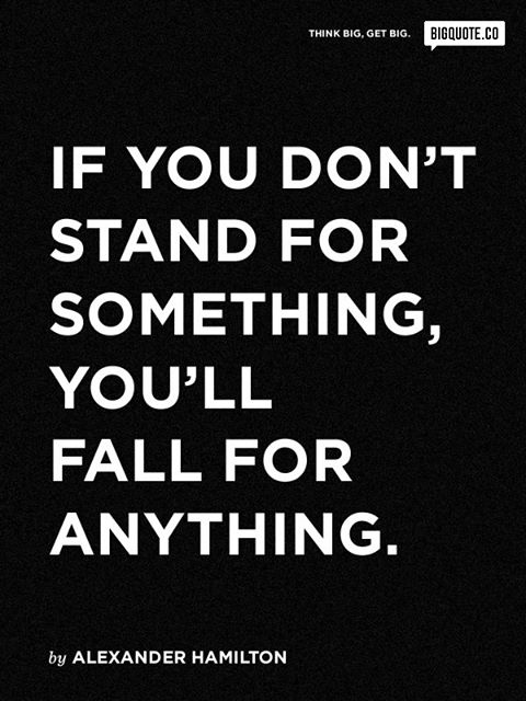If You Don't Stand For Something, You'll Fall For Anything