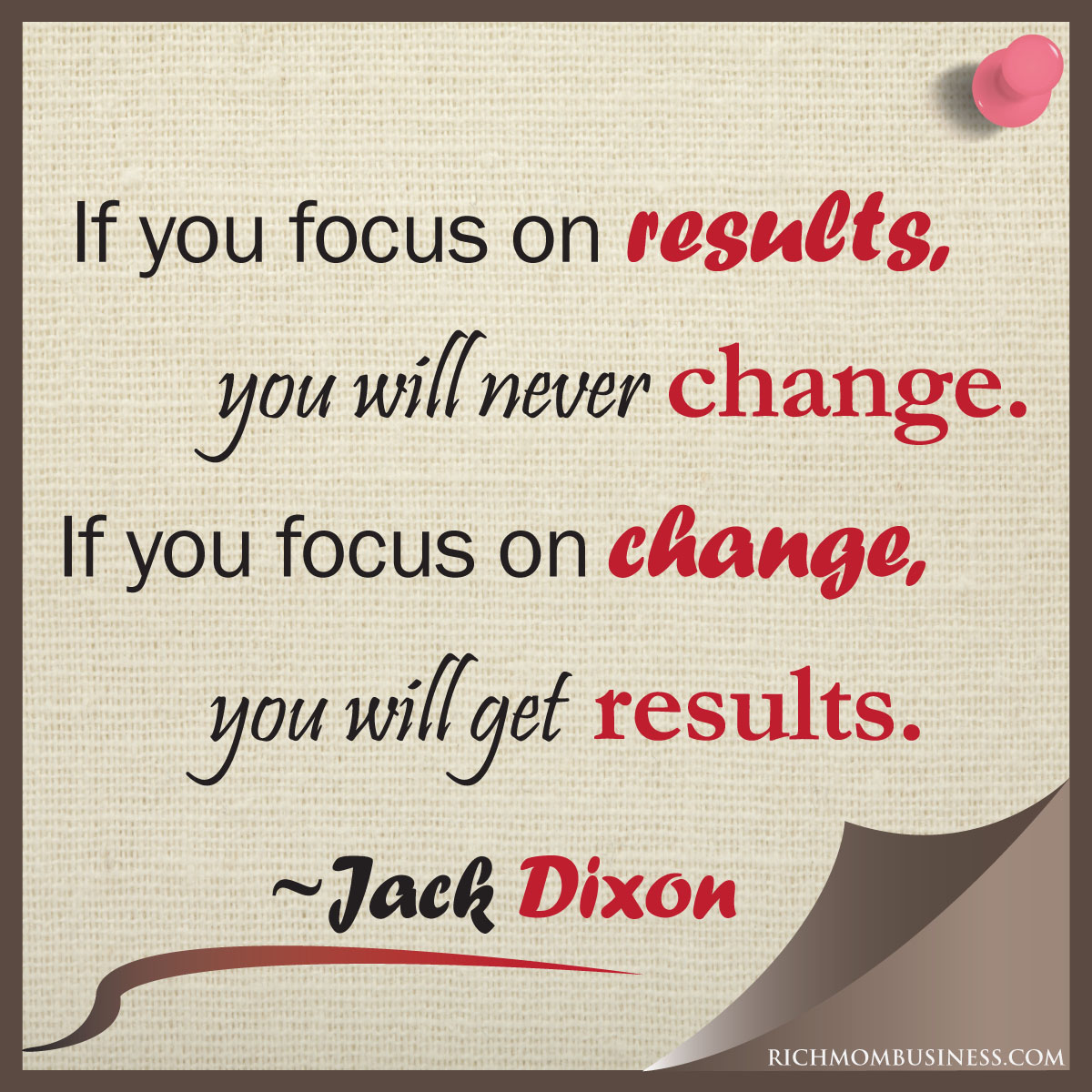 If You Focus On Results, You Will Never Change. If You Focus On Change, You Will Get Results