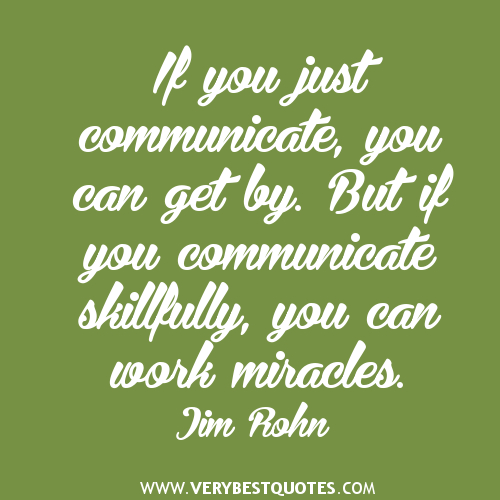 If You Just Communicate, You Can Get By. But If You Communicate Skillfully, You Can Work Miracles